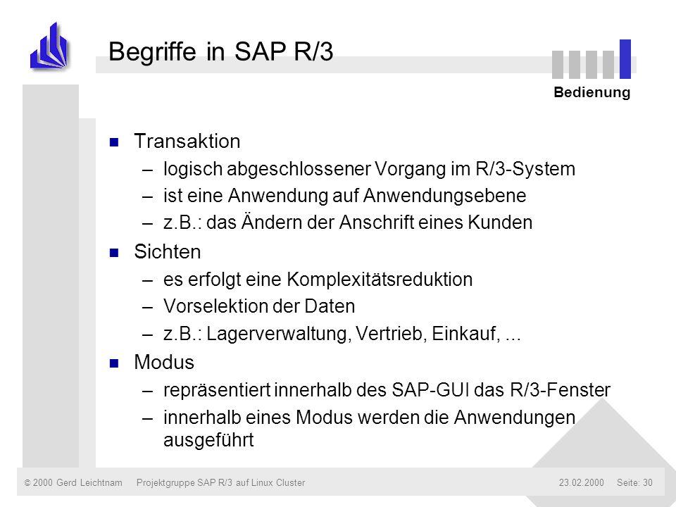 © 2000 Gerd Leichtnam23.02.2000Projektgruppe SAP R/3 auf Linux ClusterSeite: 30 Begriffe in SAP R/3 n Transaktion –logisch abgeschlossener Vorgang im