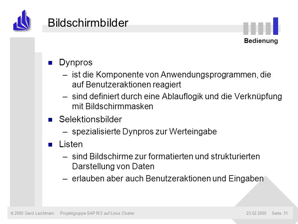 © 2000 Gerd Leichtnam23.02.2000Projektgruppe SAP R/3 auf Linux ClusterSeite: 31 Bildschirmbilder n Dynpros –ist die Komponente von Anwendungsprogramme