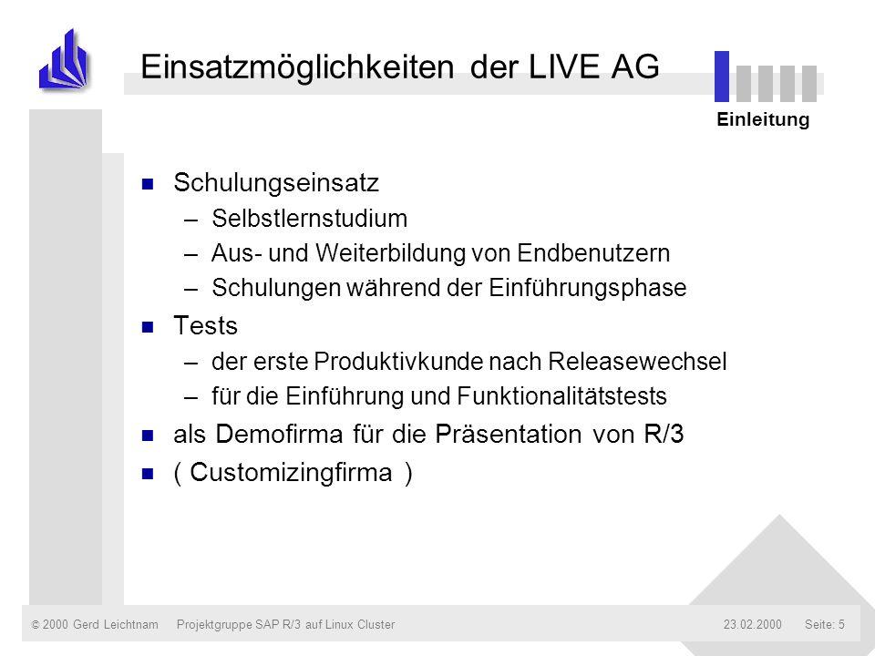 © 2000 Gerd Leichtnam23.02.2000Projektgruppe SAP R/3 auf Linux ClusterSeite: 5 Einsatzmöglichkeiten der LIVE AG n Schulungseinsatz –Selbstlernstudium