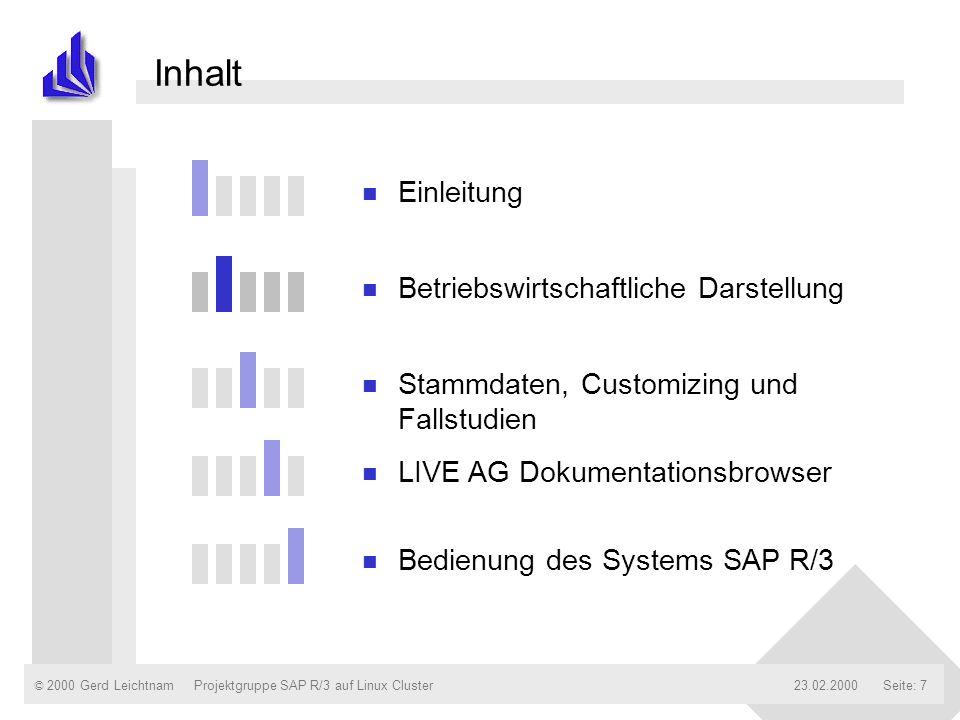 © 2000 Gerd Leichtnam23.02.2000Projektgruppe SAP R/3 auf Linux ClusterSeite: 7 Inhalt n Einleitung n Betriebswirtschaftliche Darstellung n Stammdaten,