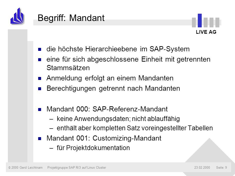 © 2000 Gerd Leichtnam23.02.2000Projektgruppe SAP R/3 auf Linux ClusterSeite: 30 Begriffe in SAP R/3 n Transaktion –logisch abgeschlossener Vorgang im R/3-System –ist eine Anwendung auf Anwendungsebene –z.B.: das Ändern der Anschrift eines Kunden n Sichten –es erfolgt eine Komplexitätsreduktion –Vorselektion der Daten –z.B.: Lagerverwaltung, Vertrieb, Einkauf,...