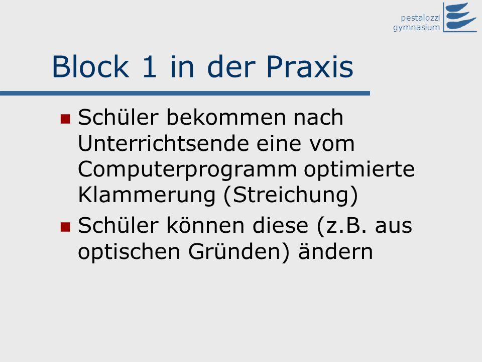pestalozzi gymnasium Block 1 in der Praxis Schüler bekommen nach Unterrichtsende eine vom Computerprogramm optimierte Klammerung (Streichung) Schüler