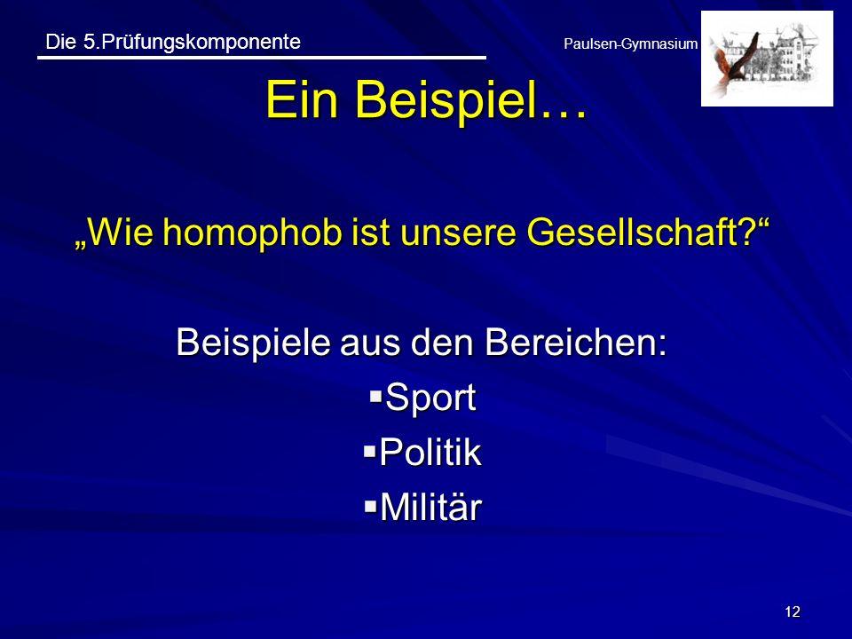 Die 5.Prüfungskomponente Paulsen-Gymnasium Wie homophob ist unsere Gesellschaft? Beispiele aus den Bereichen: Sport Sport Politik Politik Militär Mili