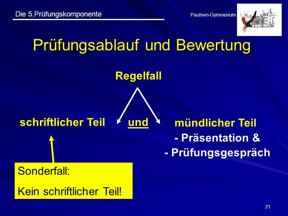 Die 5.Prüfungskomponente Paulsen-Gymnasium 21 Prüfungsablauf und Bewertung Regelfall schriftlicher Teil mündlicher Teil -- Präsentation & -- Prüfungsg