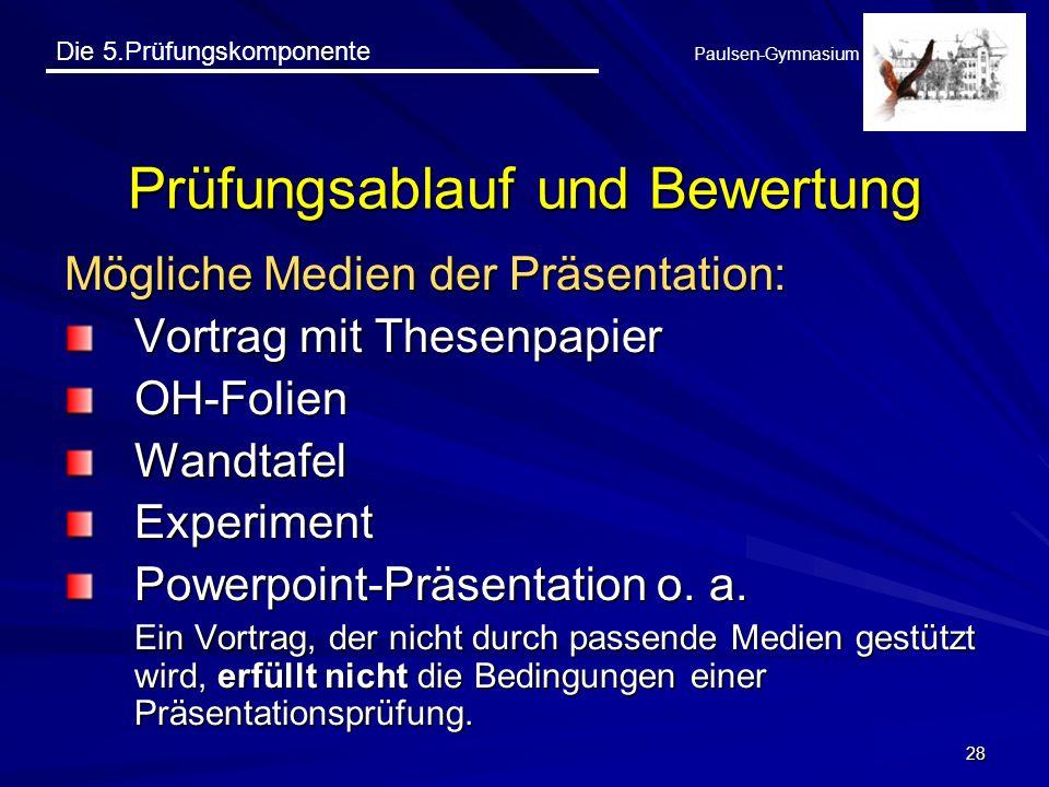 Die 5.Prüfungskomponente Paulsen-Gymnasium 28 Prüfungsablauf und Bewertung Mögliche Medien der Präsentation: Vortrag mit Thesenpapier OH-FolienWandtaf