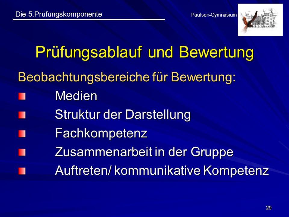 Die 5.Prüfungskomponente Paulsen-Gymnasium 29 Prüfungsablauf und Bewertung Beobachtungsbereiche für Bewertung: Medien Struktur der Darstellung Struktu