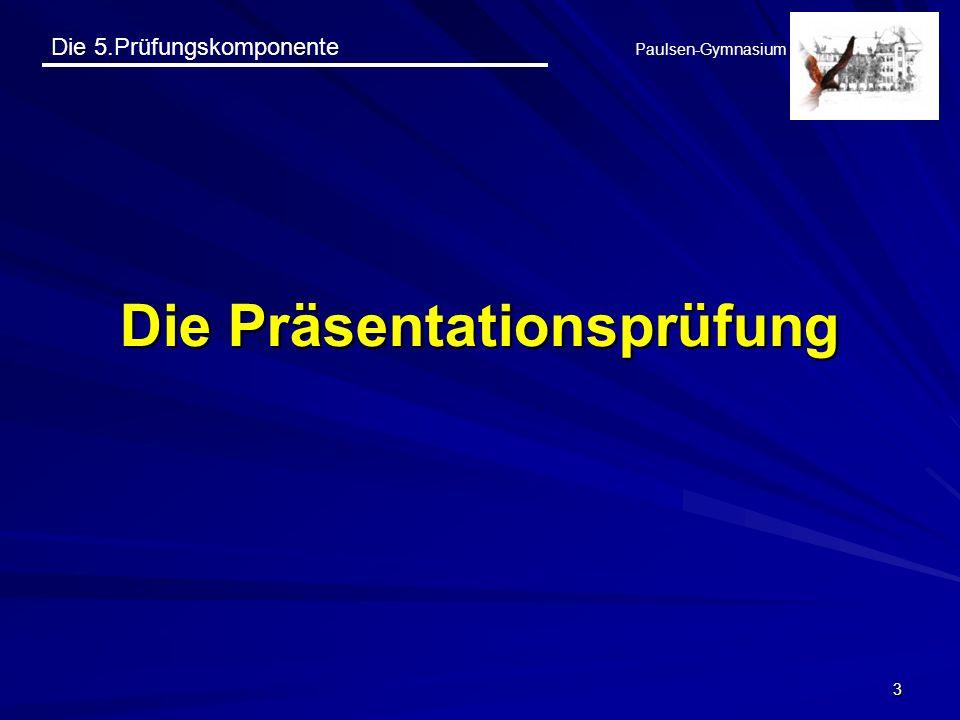 Die 5.Prüfungskomponente Paulsen-Gymnasium 34 Zum Nachlesen Handreichung Die fünfte Prüfungskomponente im Abitur als pdf-Datei herunterzuladen von: www.pg-berlin.de