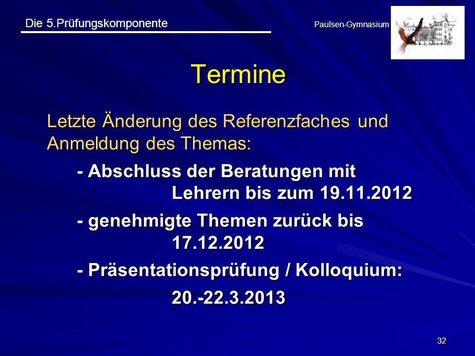Die 5.Prüfungskomponente Paulsen-Gymnasium 32 Termine Letzte Änderung des Referenzfaches und Anmeldung des Themas: - Abschluss der Beratungen mit Lehr