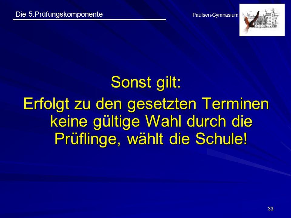 Die 5.Prüfungskomponente Paulsen-Gymnasium 33 Sonst gilt: Erfolgt zu den gesetzten Terminen keine gültige Wahl durch die Prüflinge, wählt die Schule!