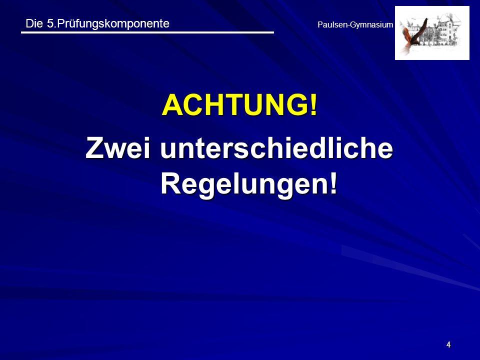 Die 5.Prüfungskomponente Paulsen-Gymnasium 4 ACHTUNG! Zwei unterschiedliche Regelungen!