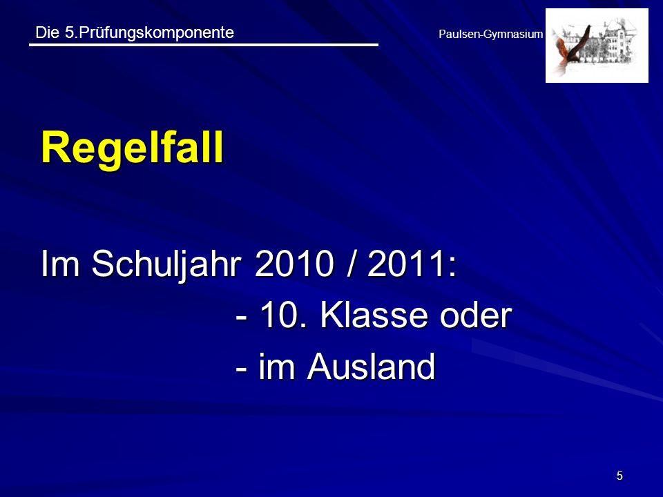 Die 5.Prüfungskomponente Paulsen-Gymnasium 5 Regelfall Im Schuljahr 2010 / 2011: - 10. Klasse oder - im Ausland