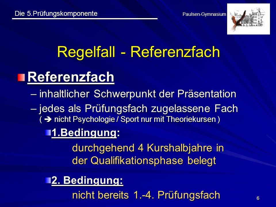 Die 5.Prüfungskomponente Paulsen-Gymnasium 7 Regelfall - Referenzfach Referenzfach und Fächerübergreifender Aspekt des Themas - Bezugsfach –Thema darf sich nicht auf Inhalte eines Unterrichtsfachs beschränken Sonderfall Wiederholer: Das Bezugsfach muss belegt worden sein.