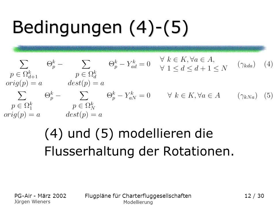 Flugpläne für CharterfluggesellschaftenPG-Air - März 2002 Jürgen Wieners 12 / 30 Bedingungen (4)-(5) Modellierung (4) und (5) modellieren die Flusserh