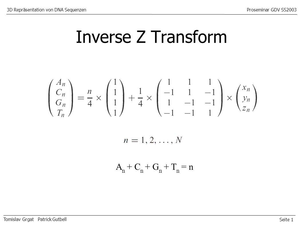Seite 1 Tomislav Grgat Patrick Gutbell 3D Repräsentation von DNA SequenzenProseminar GDV SS2003 Inverse Z Transform A n + C n + G n + T n = n
