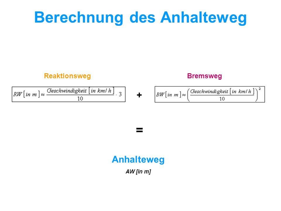 Berechnung des Anhalteweg + ReaktionswegBremsweg = Anhalteweg AW [in m]