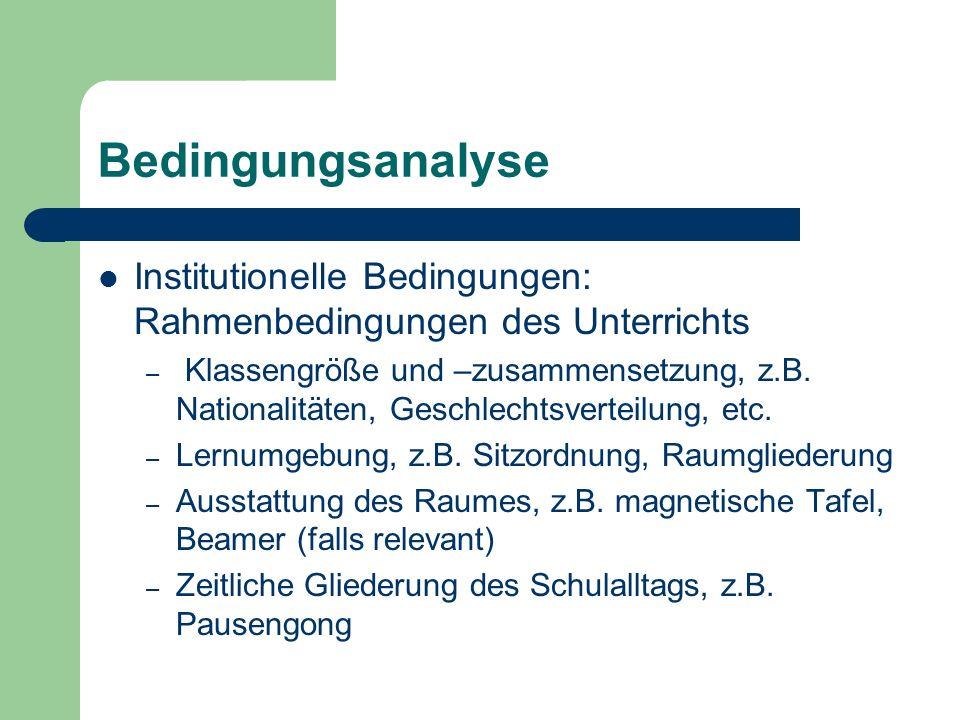 Bedingungsanalyse Institutionelle Bedingungen: Rahmenbedingungen des Unterrichts – Klassengröße und –zusammensetzung, z.B. Nationalitäten, Geschlechts