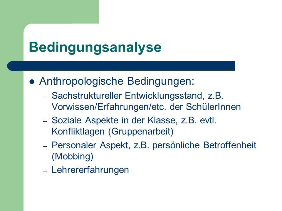 Bedingungsanalyse Anthropologische Bedingungen: – Sachstruktureller Entwicklungsstand, z.B. Vorwissen/Erfahrungen/etc. der SchülerInnen – Soziale Aspe