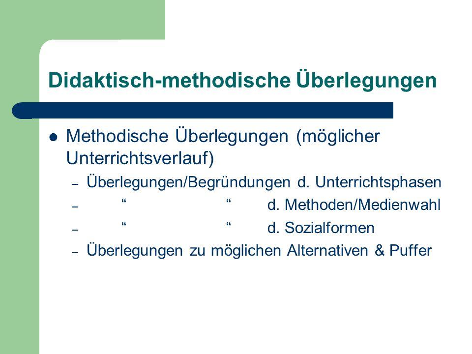Didaktisch-methodische Überlegungen Methodische Überlegungen (möglicher Unterrichtsverlauf) – Überlegungen/Begründungen d. Unterrichtsphasen – d. Meth