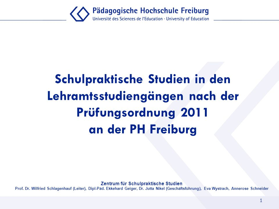1 Schulpraktische Studien in den Lehramtsstudiengängen nach der Prüfungsordnung 2011 an der PH Freiburg Zentrum für Schulpraktische Studien Prof. Dr.