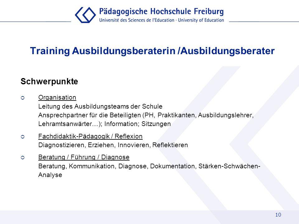 10 Training Ausbildungsberaterin /Ausbildungsberater Schwerpunkte Organisation Leitung des Ausbildungsteams der Schule Ansprechpartner für die Beteili