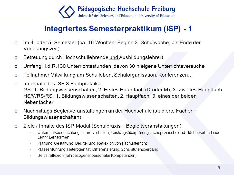 5 Integriertes Semesterpraktikum (ISP) - 1 Im 4. oder 5. Semester (ca. 16 Wochen: Beginn 3. Schulwoche, bis Ende der Vorlesungszeit) Betreuung durch H