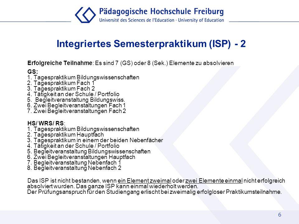 6 Integriertes Semesterpraktikum (ISP) - 2 Erfolgreiche Teilnahme: Es sind 7 (GS) oder 8 (Sek.) Elemente zu absolvieren GS: 1. Tagespraktikum Bildungs