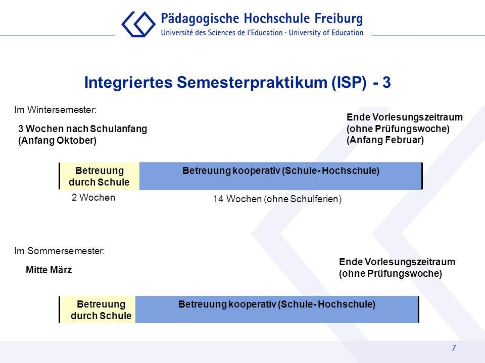 7 Integriertes Semesterpraktikum (ISP) - 3 Im Wintersemester: Betreuung durch Schule Betreuung kooperativ (Schule- Hochschule) 2 Wochen 14 Wochen (ohn