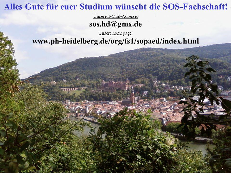 Alles Gute für euer Studium wünscht die SOS-Fachschaft! Unsere E-Mail-Adresse: sos.hd@gmx.de Unsere homepage: www.ph-heidelberg.de/org/fs1/sopaed/inde