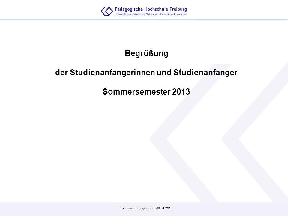Erstsemesterbegrüßung · 08.04.2013 Begrüßung der Studienanfängerinnen und Studienanfänger Sommersemester 2013
