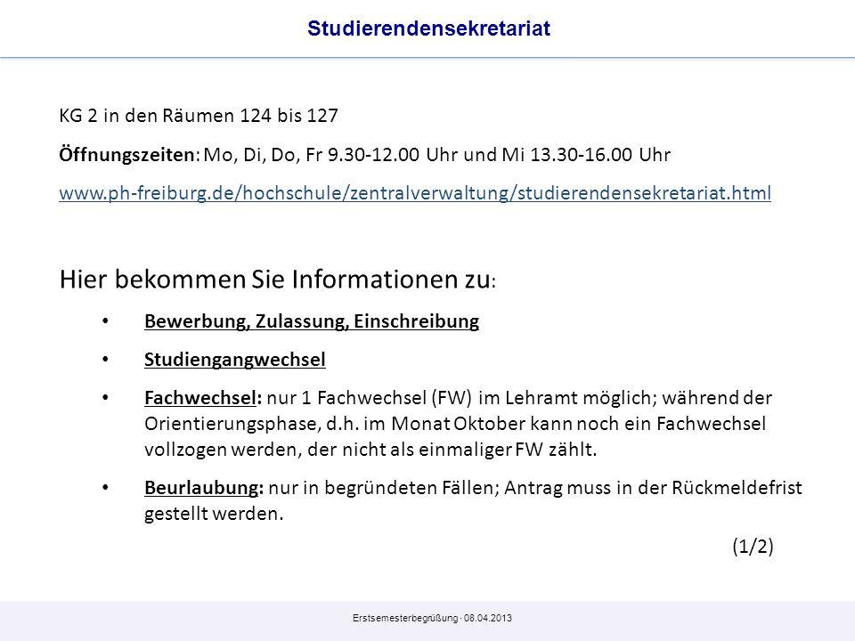 Erstsemesterbegrüßung · 08.04.2013 KG 2 in den Räumen 124 bis 127 Öffnungszeiten: Mo, Di, Do, Fr 9.30-12.00 Uhr und Mi 13.30-16.00 Uhr www.ph-freiburg