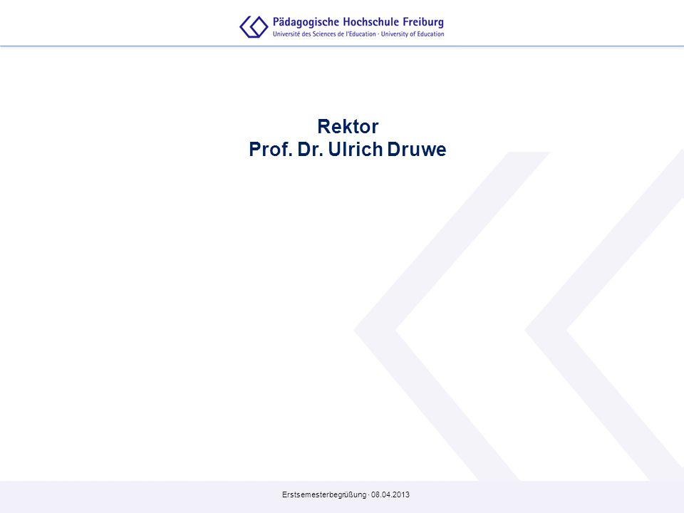 Erstsemesterbegrüßung · 08.04.2013 Rektor Prof. Dr. Ulrich Druwe