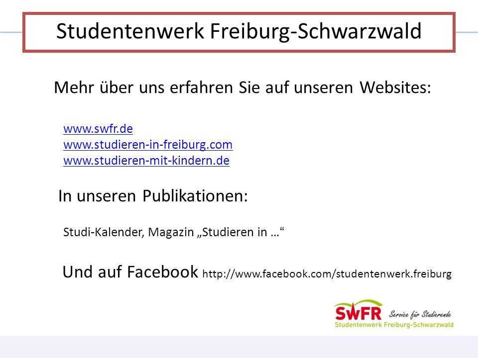 Mehr über uns erfahren Sie auf unseren Websites: www.swfr.de www.studieren-in-freiburg.com www.studieren-mit-kindern.de In unseren Publikationen: Stud