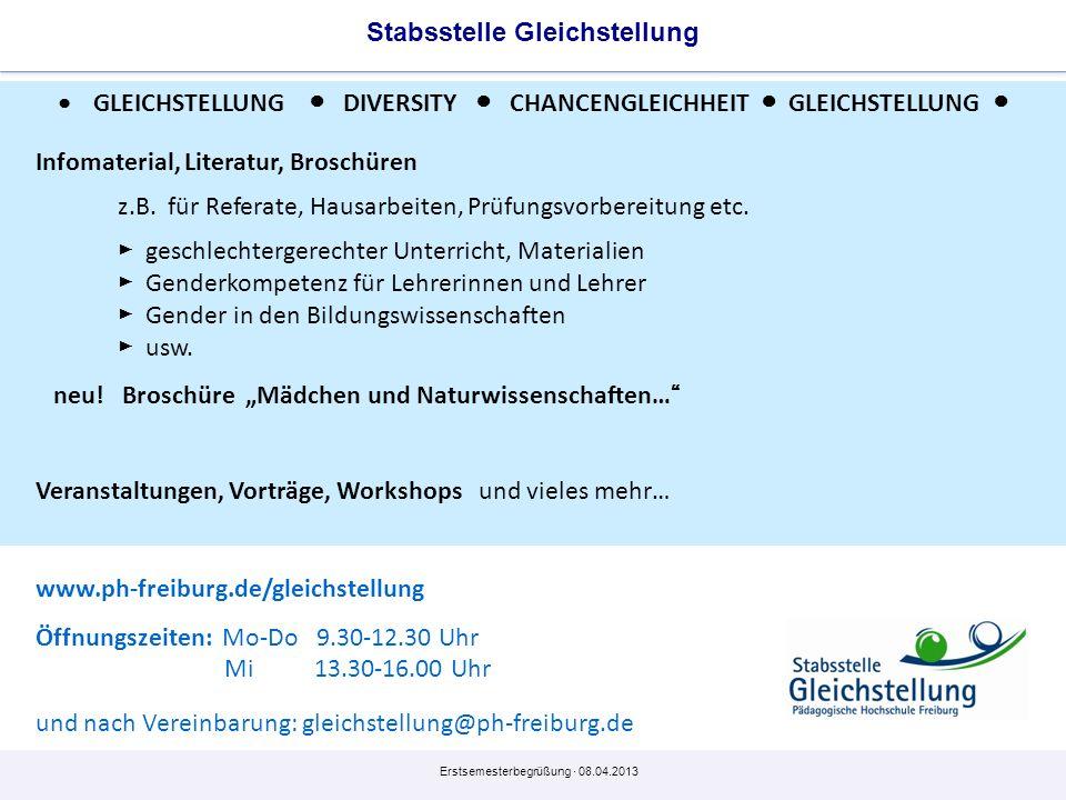 Erstsemesterbegrüßung · 08.04.2013 Stabsstelle Gleichstellung www.ph-freiburg.de/gleichstellung Öffnungszeiten: Mo-Do 9.30-12.30 Uhr Mi 13.30-16.00 Uh