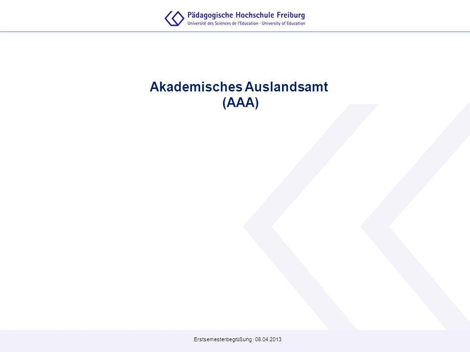 Erstsemesterbegrüßung · 08.04.2013 Akademisches Auslandsamt (AAA)