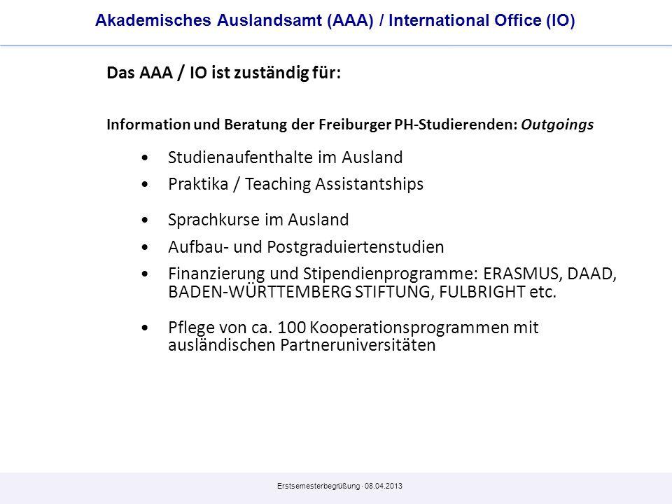Erstsemesterbegrüßung · 08.04.2013 Akademisches Auslandsamt (AAA) / International Office (IO) Das AAA / IO ist zuständig für: Information und Beratung