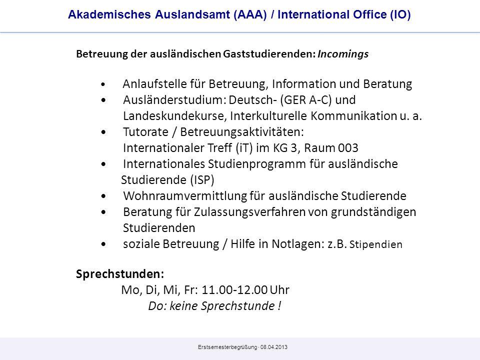 Erstsemesterbegrüßung · 08.04.2013 Akademisches Auslandsamt (AAA) / International Office (IO) Betreuung der ausländischen Gaststudierenden: Incomings