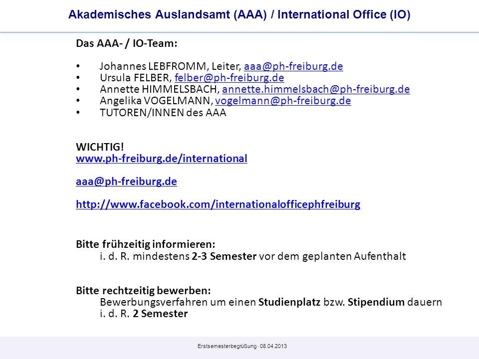 Erstsemesterbegrüßung · 08.04.2013 Akademisches Auslandsamt (AAA) / International Office (IO) Das AAA- / IO-Team: Johannes LEBFROMM, Leiter, aaa@ph-fr