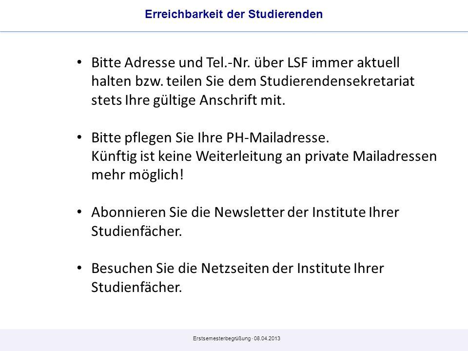 Erstsemesterbegrüßung · 08.04.2013 Erreichbarkeit der Studierenden Bitte Adresse und Tel.-Nr. über LSF immer aktuell halten bzw. teilen Sie dem Studie