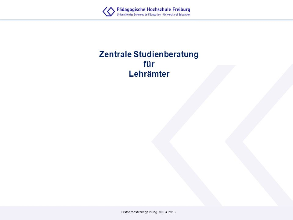 Erstsemesterbegrüßung · 08.04.2013 Zentrale Studienberatung für Lehrämter