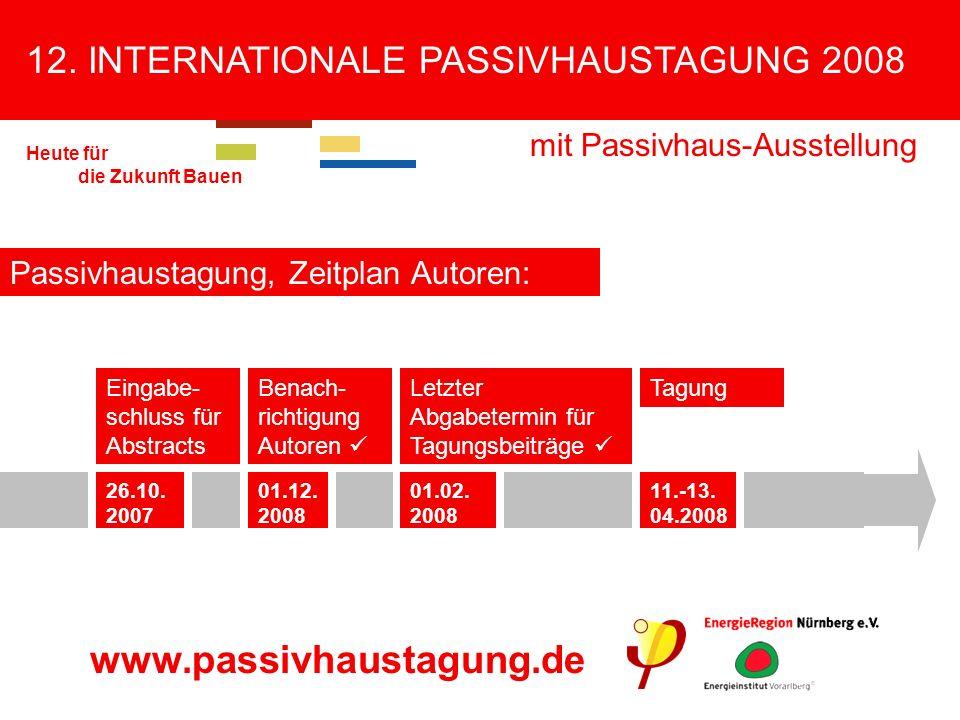 12. INTERNATIONALE PASSIVHAUSTAGUNG 2008 mit Passivhaus-Ausstellung Heute für die Zukunft Bauen Passivhaustagung, Zeitplan Autoren: Eingabe- schluss f