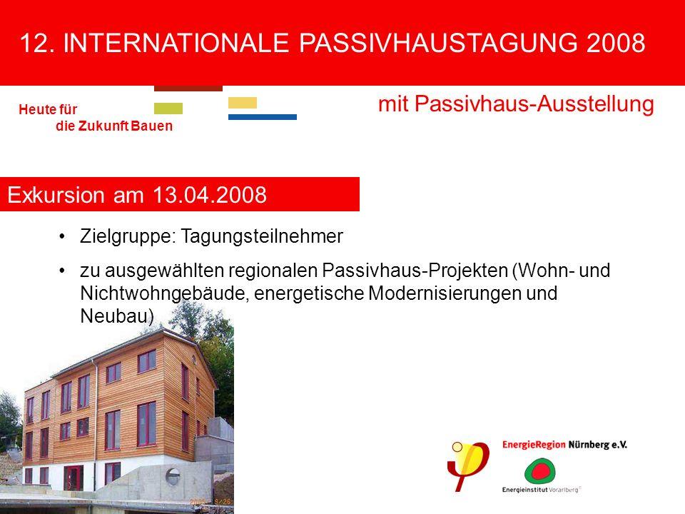 12. INTERNATIONALE PASSIVHAUSTAGUNG 2008 mit Passivhaus-Ausstellung Heute für die Zukunft Bauen Exkursion am 13.04.2008 Zielgruppe: Tagungsteilnehmer