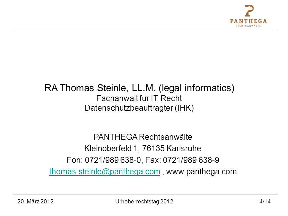 20. März 2012Urheberrechtstag 201214/14 RA Thomas Steinle, LL.M. (legal informatics) Fachanwalt für IT-Recht Datenschutzbeauftragter (IHK) PANTHEGA Re