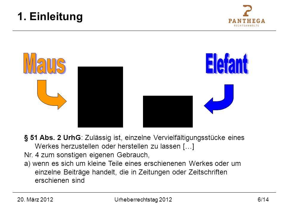 20. März 2012Urheberrechtstag 20126/14 1. Einleitung § 51 Abs. 2 UrhG: Zulässig ist, einzelne Vervielfältigungsstücke eines Werkes herzustellen oder h