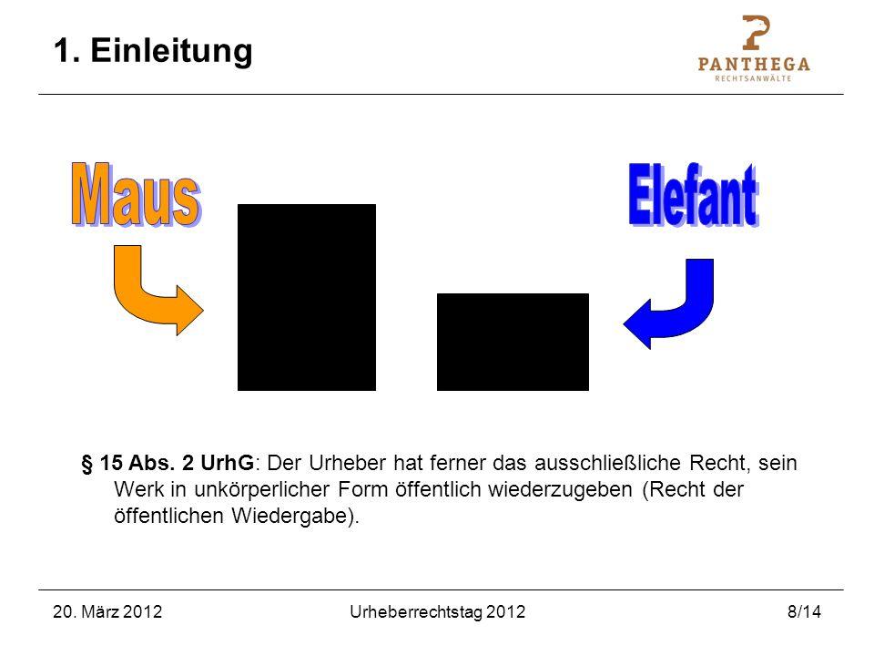 20. März 2012Urheberrechtstag 20128/14 1. Einleitung § 15 Abs. 2 UrhG: Der Urheber hat ferner das ausschließliche Recht, sein Werk in unkörperlicher F