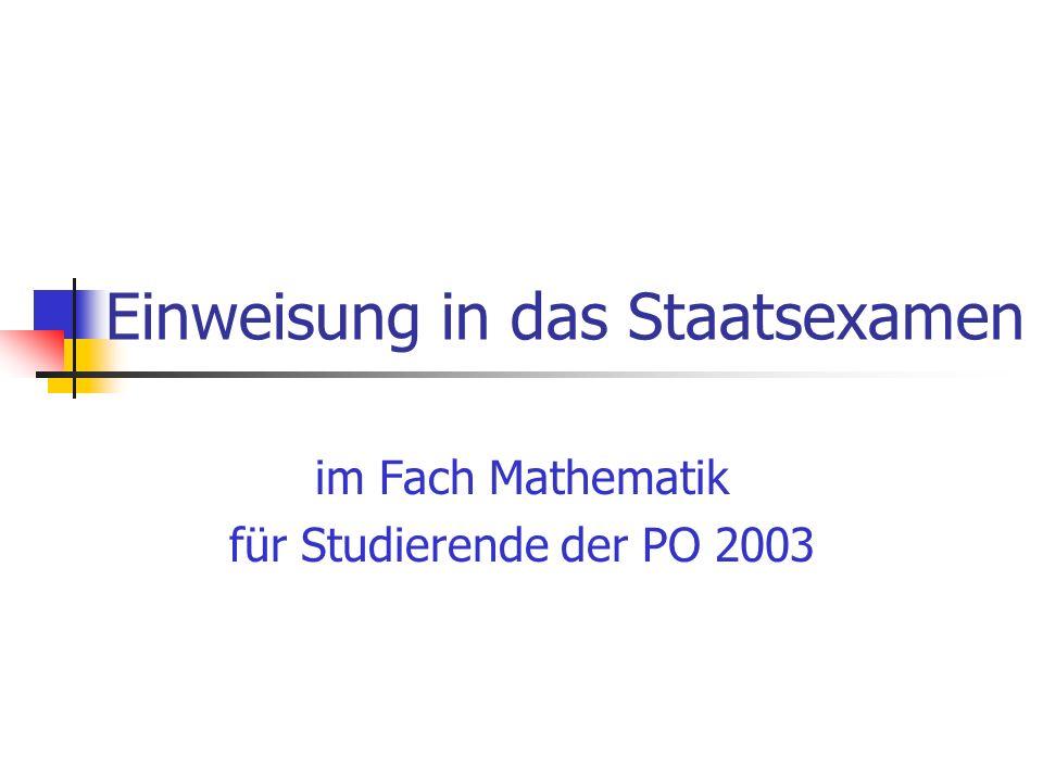 Einweisung in das Staatsexamen im Fach Mathematik für Studierende der PO 2003