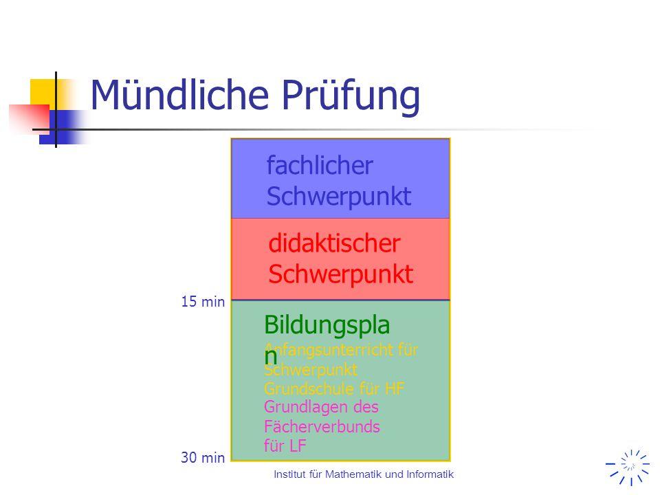Institut für Mathematik und Informatik Mündliche Prüfung 30 min 15 min fachlicher Schwerpunkt didaktischer Schwerpunkt Anfangsunterricht für Schwerpun