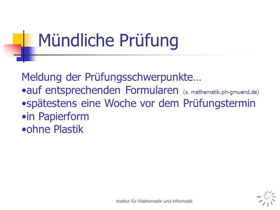 Institut für Mathematik und Informatik Mündliche Prüfung Meldung der Prüfungsschwerpunkte… auf entsprechenden Formularen (s. mathematik.ph-gmuend.de)