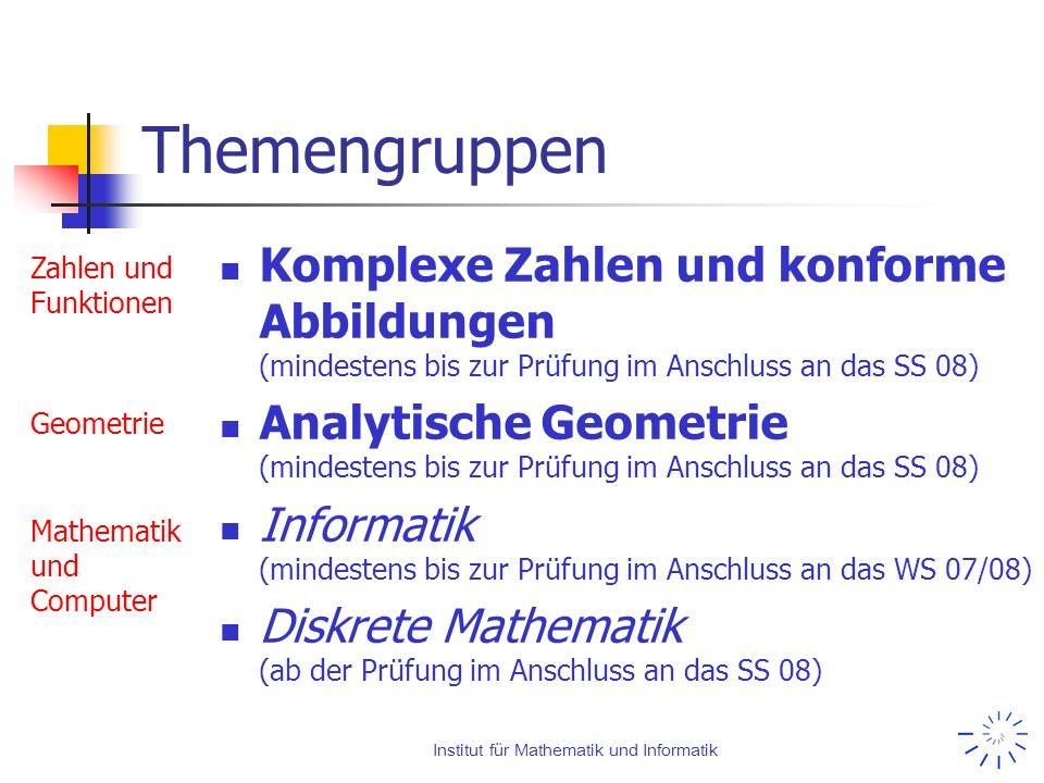 Institut für Mathematik und Informatik Themengruppen Komplexe Zahlen und konforme Abbildungen (mindestens bis zur Prüfung im Anschluss an das SS 08) A