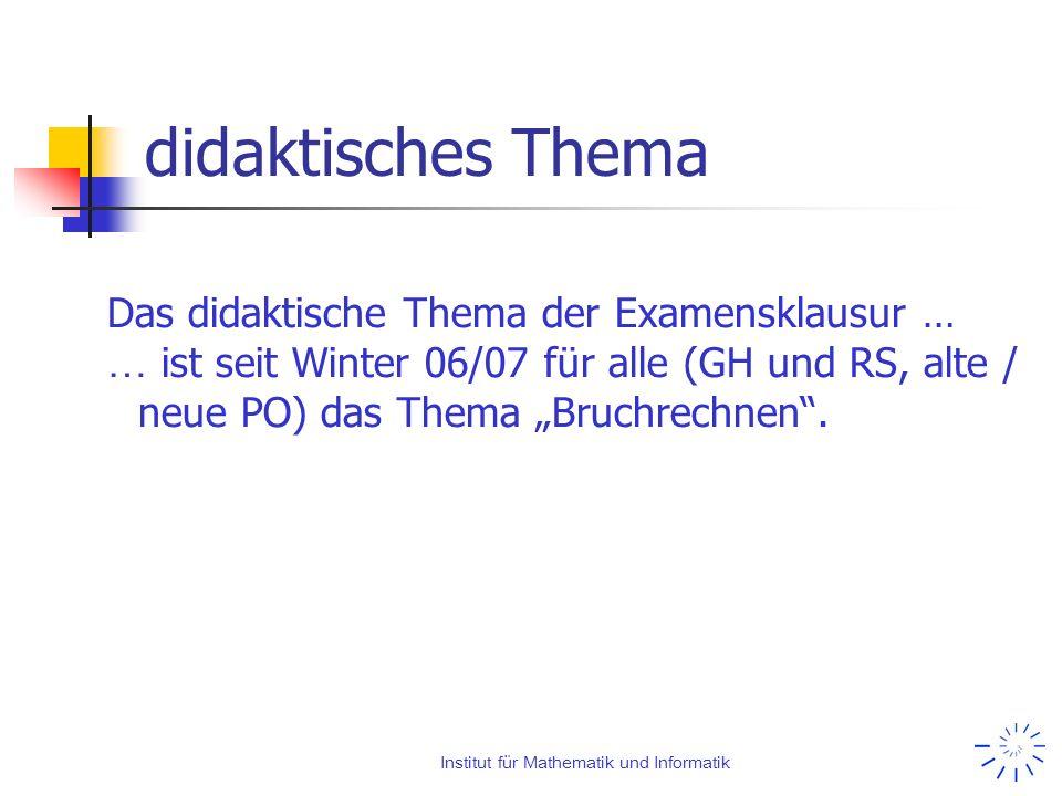 Institut für Mathematik und Informatik didaktisches Thema Das didaktische Thema der Examensklausur … … ist seit Winter 06/07 für alle (GH und RS, alte
