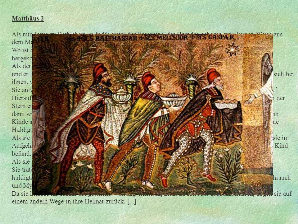 Matthäus 2 Als nun Jesus zu Bethlehem in Judäa unter der Regierung des Herodes geboren war, kamen Weise aus dem Morgenlande nach Jerusalem und fragten